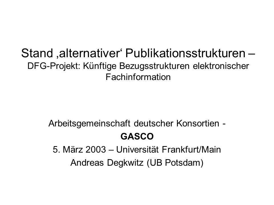 Stand alternativer Publikationsstrukturen – DFG-Projekt: Künftige Bezugsstrukturen elektronischer Fachinformation Arbeitsgemeinschaft deutscher Konsor