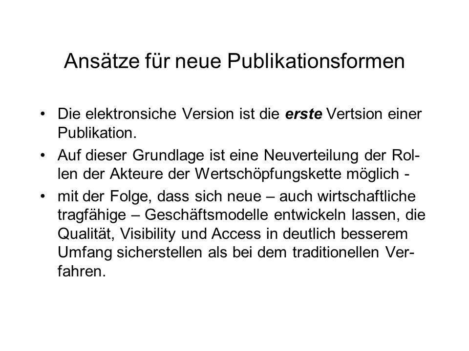 Ansätze für neue Publikationsformen Die elektronsiche Version ist die erste Vertsion einer Publikation. Auf dieser Grundlage ist eine Neuverteilung de