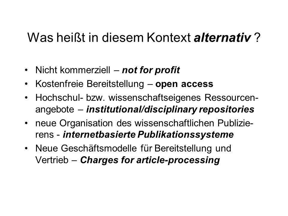 Was heißt in diesem Kontext alternativ ? Nicht kommerziell – not for profit Kostenfreie Bereitstellung – open access Hochschul- bzw. wissenschaftseige