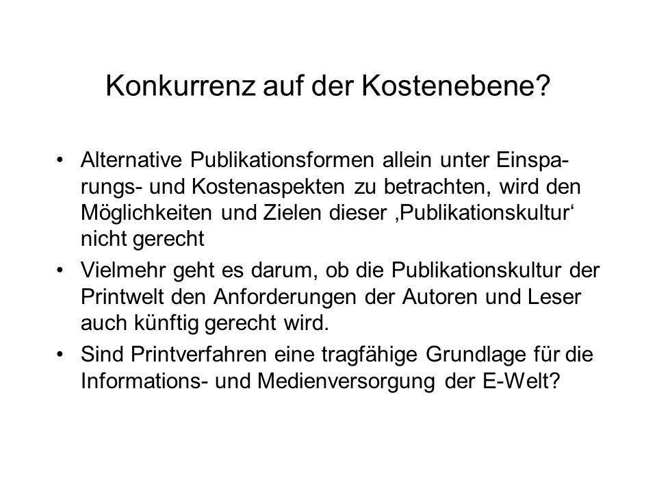 Konkurrenz auf der Kostenebene? Alternative Publikationsformen allein unter Einspa- rungs- und Kostenaspekten zu betrachten, wird den Möglichkeiten un