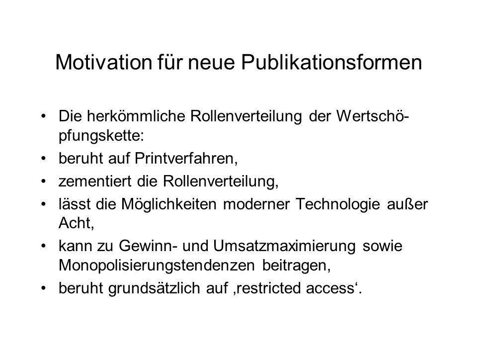 Motivation für neue Publikationsformen Die herkömmliche Rollenverteilung der Wertschö- pfungskette: beruht auf Printverfahren, zementiert die Rollenve