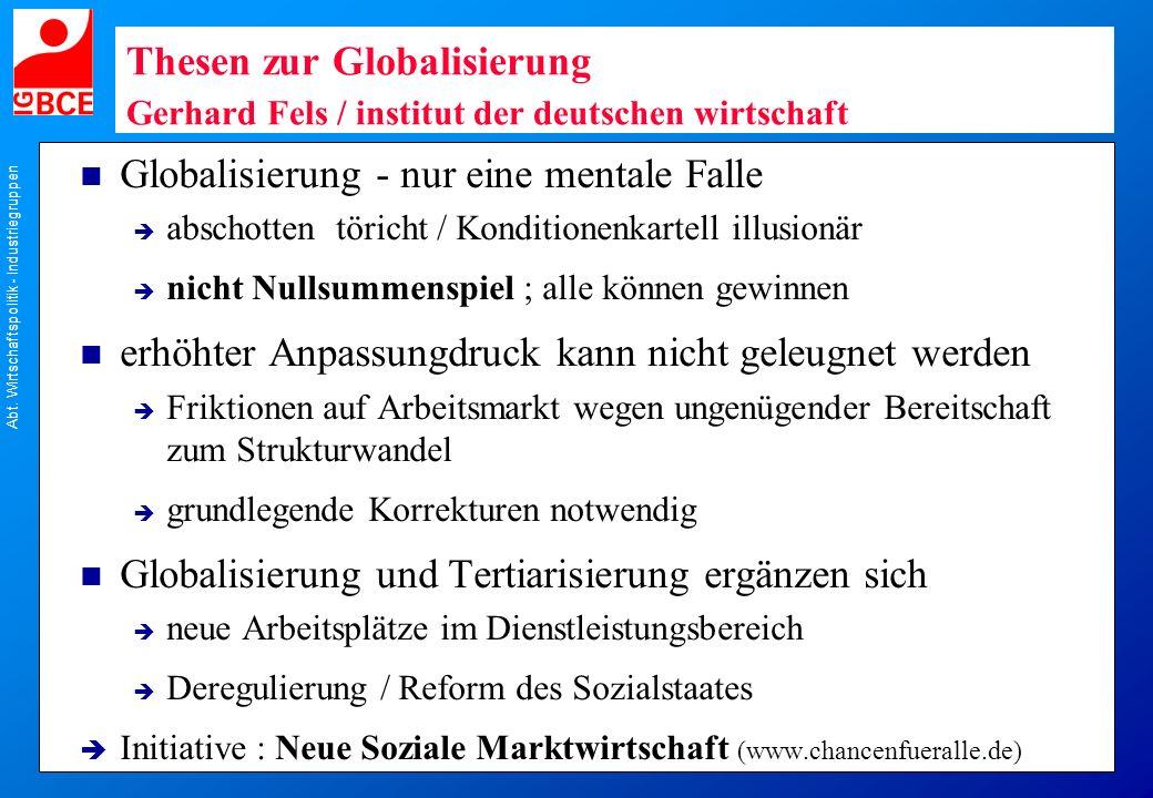 Abt. Wirtschaftspolitik - Industriegruppen Thesen zur Globalisierung Gerhard Fels / institut der deutschen wirtschaft n Globalisierung - nur eine ment