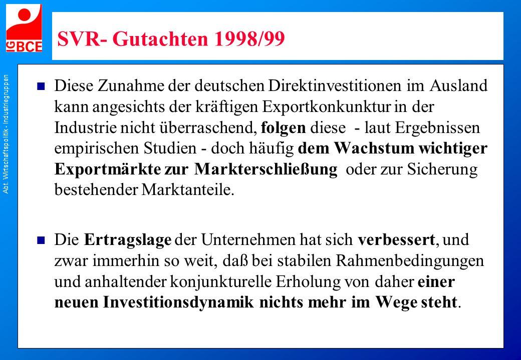 Abt. Wirtschaftspolitik - Industriegruppen SVR- Gutachten 1998/99 n Diese Zunahme der deutschen Direktinvestitionen im Ausland kann angesichts der krä