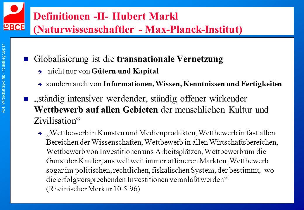 Abt. Wirtschaftspolitik - Industriegruppen Definitionen -II- Hubert Markl (Naturwissenschaftler - Max-Planck-Institut) n Globalisierung ist die transn