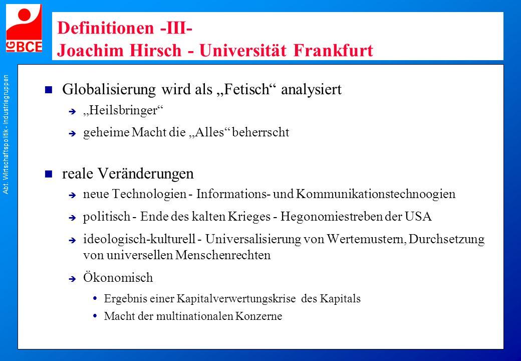 Abt. Wirtschaftspolitik - Industriegruppen Definitionen -III- Joachim Hirsch - Universität Frankfurt n Globalisierung wird als Fetisch analysiert Heil