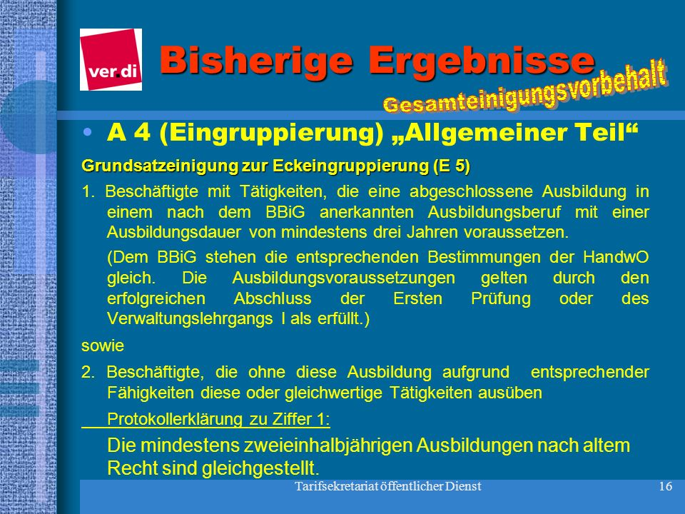 Tarifsekretariat öffentlicher Dienst16 Bisherige Ergebnisse A 4 (Eingruppierung) Allgemeiner Teil Grundsatzeinigung zur Eckeingruppierung (E 5) 1. Bes