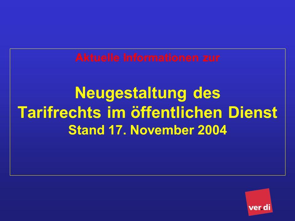 Aktuelle Informationen zur Neugestaltung des Tarifrechts im öffentlichen Dienst Stand 17. November 2004