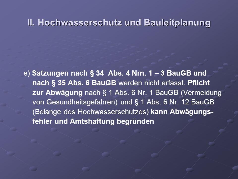 II. Hochwasserschutz und Bauleitplanung e) Satzungen nach § 34 Abs. 4 Nrn. 1 – 3 BauGB und nach § 35 Abs. 6 BauGB werden nicht erfasst. Pflicht zur Ab