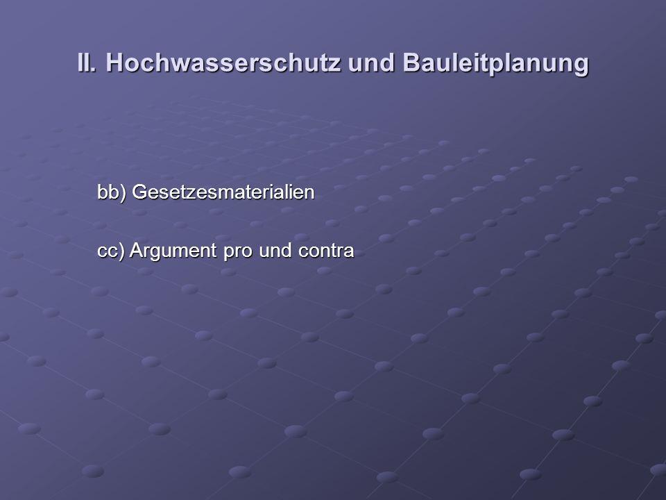 II. Hochwasserschutz und Bauleitplanung bb) Gesetzesmaterialien bb) Gesetzesmaterialien cc) Argument pro und contra cc) Argument pro und contra