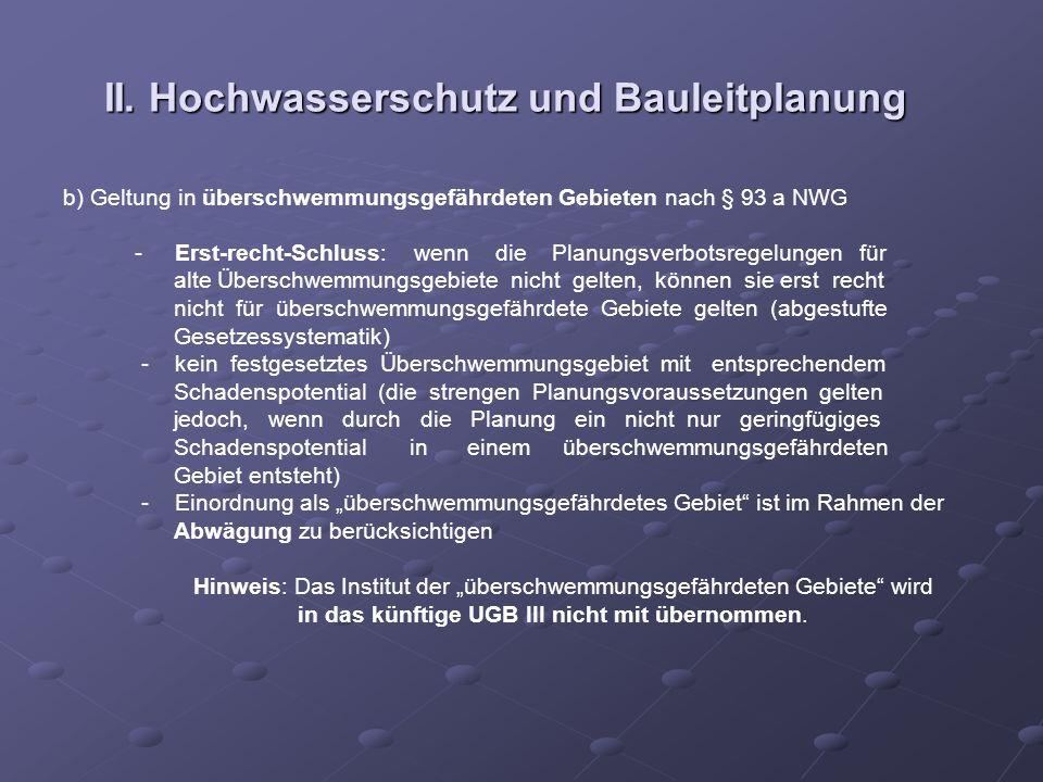 II. Hochwasserschutz und Bauleitplanung b) Geltung in überschwemmungsgefährdeten Gebieten nach § 93 a NWG - Erst-recht-Schluss: wenn die Planungsverbo