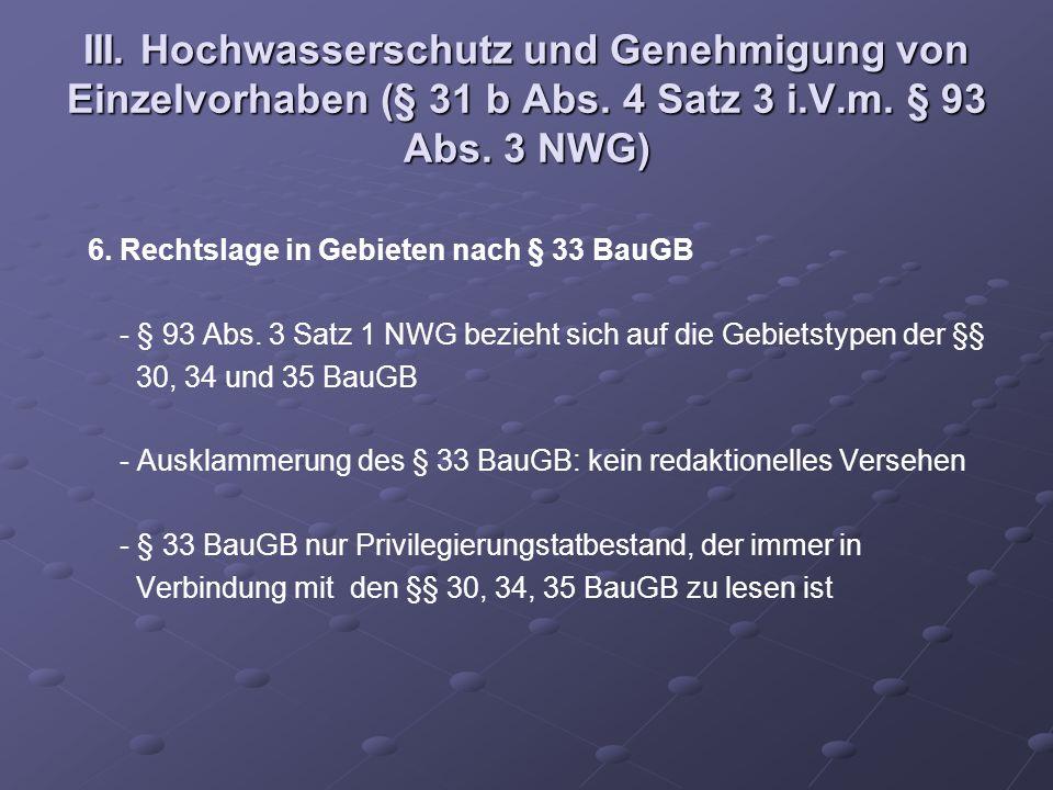 III. Hochwasserschutz und Genehmigung von Einzelvorhaben (§ 31 b Abs. 4 Satz 3 i.V.m. § 93 Abs. 3 NWG) 6. Rechtslage in Gebieten nach § 33 BauGB - § 9