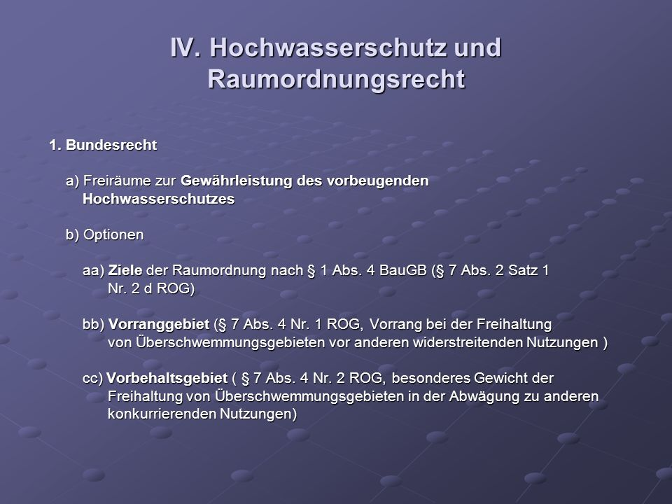 IV. Hochwasserschutz und Raumordnungsrecht 1. Bundesrecht 1. Bundesrecht a) Freiräume zur Gewährleistung des vorbeugenden a) Freiräume zur Gewährleist