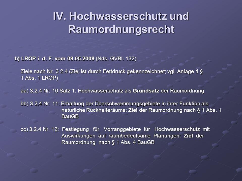 IV. Hochwasserschutz und Raumordnungsrecht b) LROP i. d. F. vom 08.05.2008 (Nds. GVBl. 132) Ziele nach Nr. 3.2.4 (Ziel ist durch Fettdruck gekennzeich