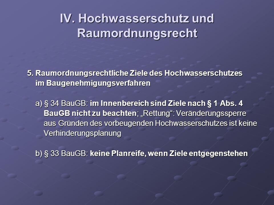 IV. Hochwasserschutz und Raumordnungsrecht 5. Raumordnungsrechtliche Ziele des Hochwasserschutzes 5. Raumordnungsrechtliche Ziele des Hochwasserschutz