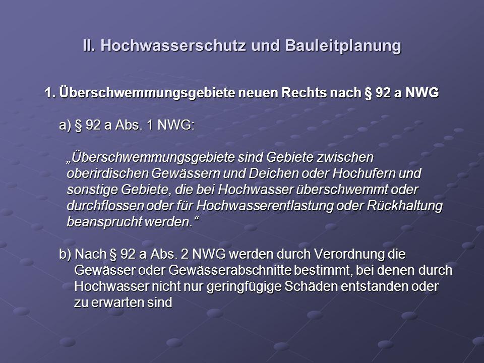 II. Hochwasserschutz und Bauleitplanung 1. Überschwemmungsgebiete neuen Rechts nach § 92 a NWG 1. Überschwemmungsgebiete neuen Rechts nach § 92 a NWG