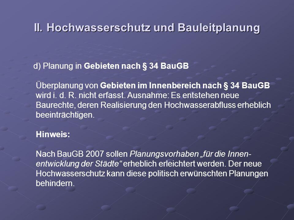 II. Hochwasserschutz und Bauleitplanung d) Planung in Gebieten nach § 34 BauGB Überplanung von Gebieten im Innenbereich nach § 34 BauGB wird i. d. R.