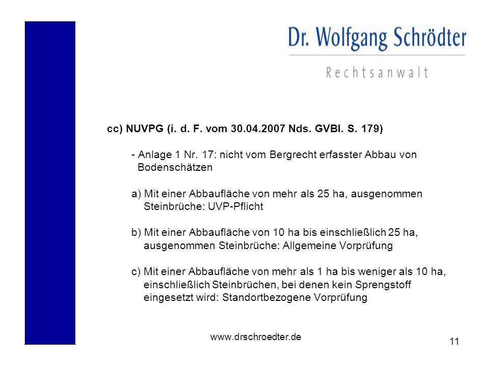 11 www.drschroedter.de cc) NUVPG (i. d. F. vom 30.04.2007 Nds. GVBl. S. 179) - Anlage 1 Nr. 17: nicht vom Bergrecht erfasster Abbau von Bodenschätzen