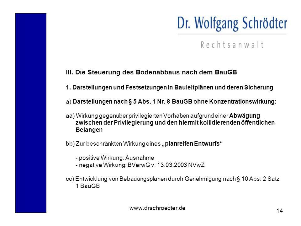 14 www.drschroedter.de III. Die Steuerung des Bodenabbaus nach dem BauGB 1. Darstellungen und Festsetzungen in Bauleitplänen und deren Sicherung a) Da