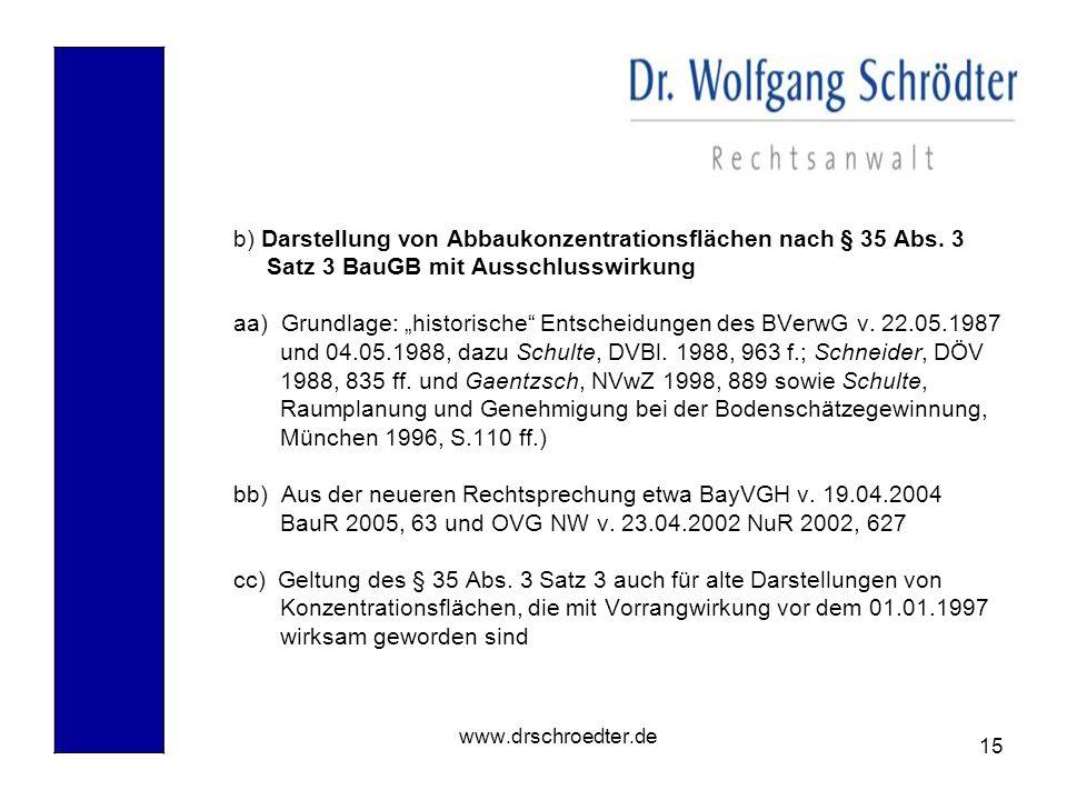 15 www.drschroedter.de b) Darstellung von Abbaukonzentrationsflächen nach § 35 Abs. 3 Satz 3 BauGB mit Ausschlusswirkung aa) Grundlage: historische En