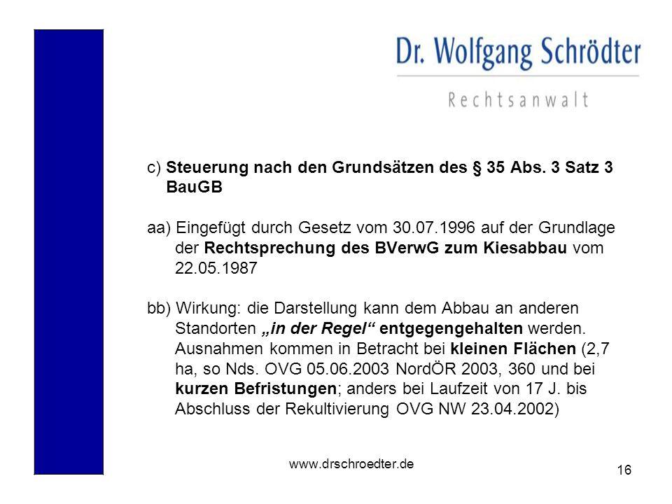 16 www.drschroedter.de c) Steuerung nach den Grundsätzen des § 35 Abs. 3 Satz 3 BauGB aa) Eingefügt durch Gesetz vom 30.07.1996 auf der Grundlage der