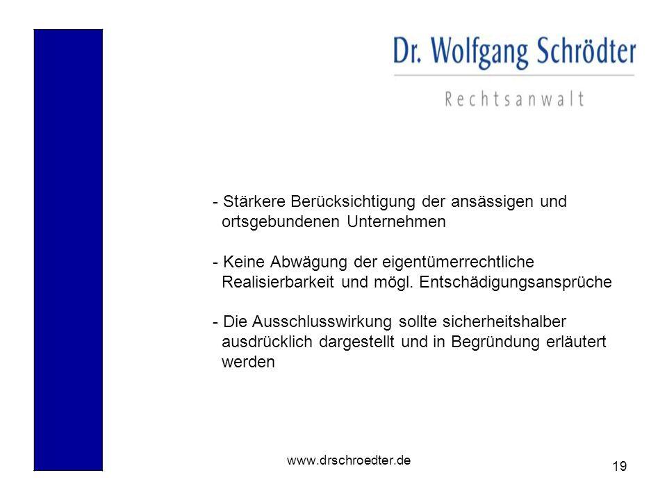 19 www.drschroedter.de - Stärkere Berücksichtigung der ansässigen und ortsgebundenen Unternehmen - Keine Abwägung der eigentümerrechtliche Realisierba