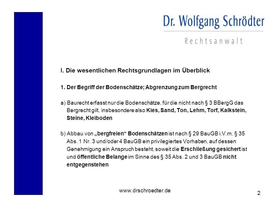 2 www.drschroedter.de I. Die wesentlichen Rechtsgrundlagen im Überblick 1. Der Begriff der Bodenschätze; Abgrenzung zum Bergrecht a) Baurecht erfasst
