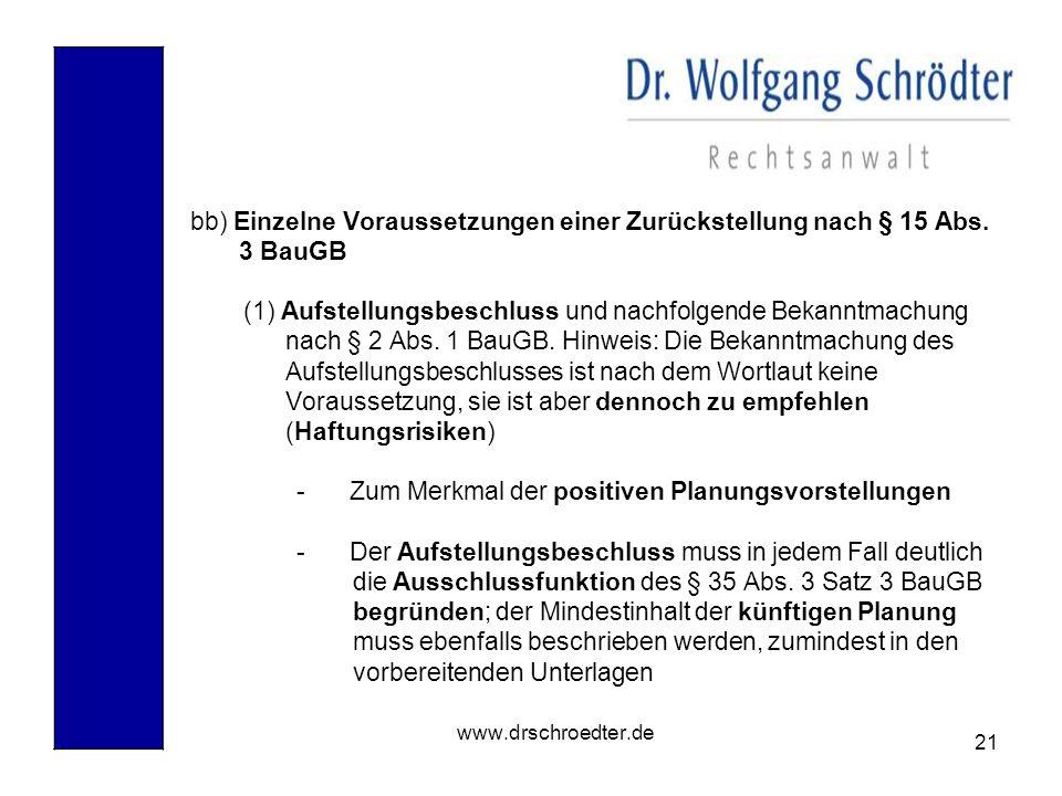 21 www.drschroedter.de bb) Einzelne Voraussetzungen einer Zurückstellung nach § 15 Abs. 3 BauGB (1) Aufstellungsbeschluss und nachfolgende Bekanntmach