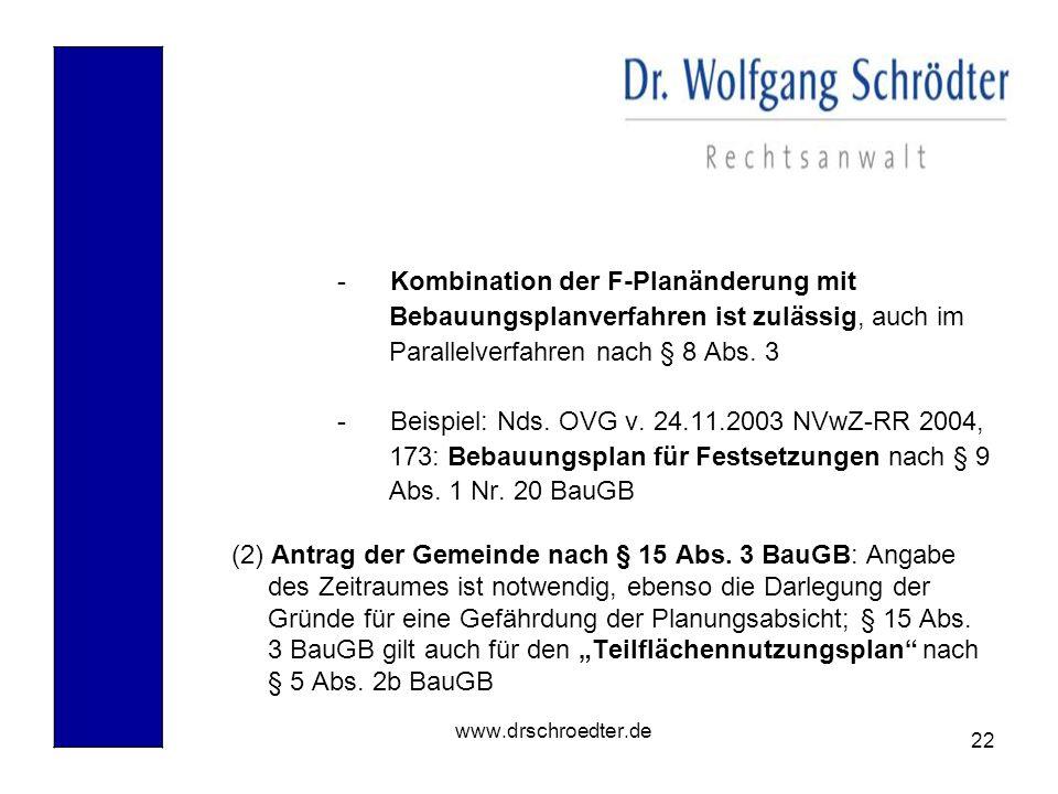 22 www.drschroedter.de -Kombination der F-Planänderung mit Bebauungsplanverfahren ist zulässig, auch im Parallelverfahren nach § 8 Abs. 3 -Beispiel: N