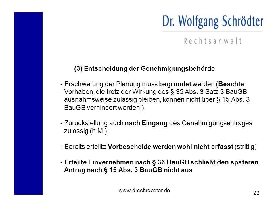 23 www.drschroedter.de (3) Entscheidung der Genehmigungsbehörde - Erschwerung der Planung muss begründet werden (Beachte: Vorhaben, die trotz der Wirk