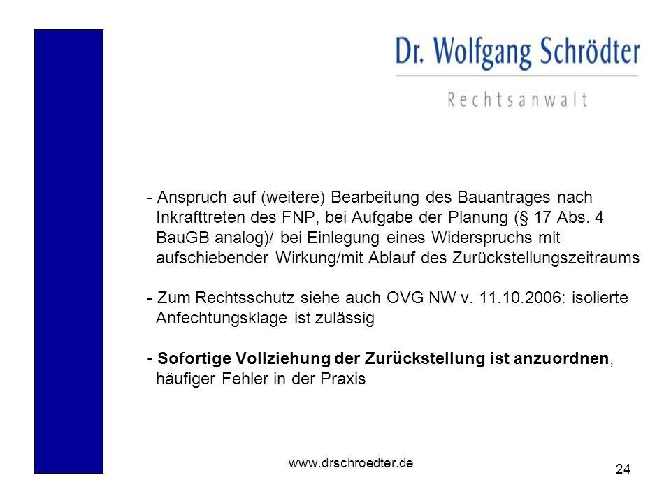 24 www.drschroedter.de - Anspruch auf (weitere) Bearbeitung des Bauantrages nach Inkrafttreten des FNP, bei Aufgabe der Planung (§ 17 Abs. 4 BauGB ana