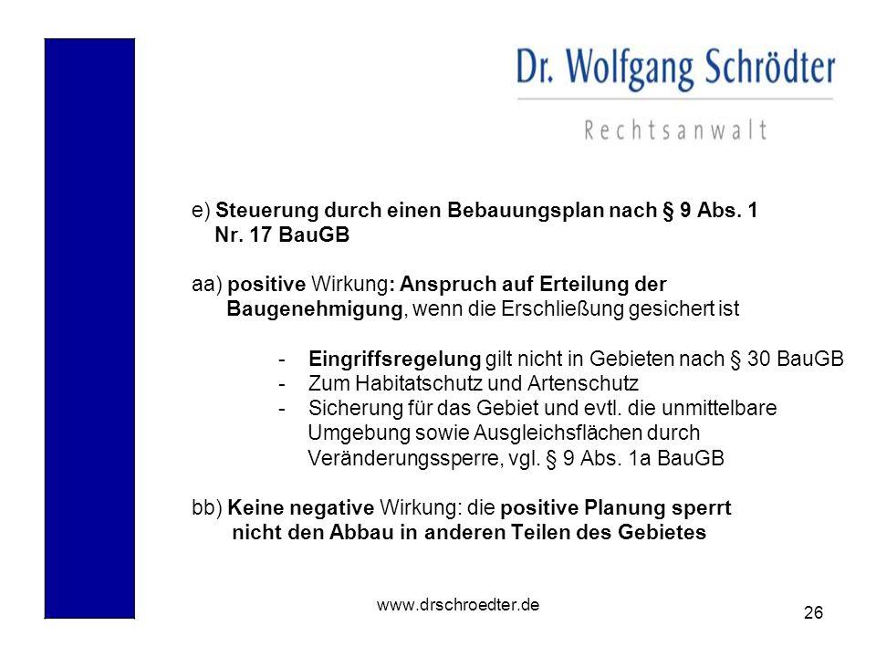26 www.drschroedter.de e) Steuerung durch einen Bebauungsplan nach § 9 Abs. 1 Nr. 17 BauGB aa) positive Wirkung: Anspruch auf Erteilung der Baugenehmi