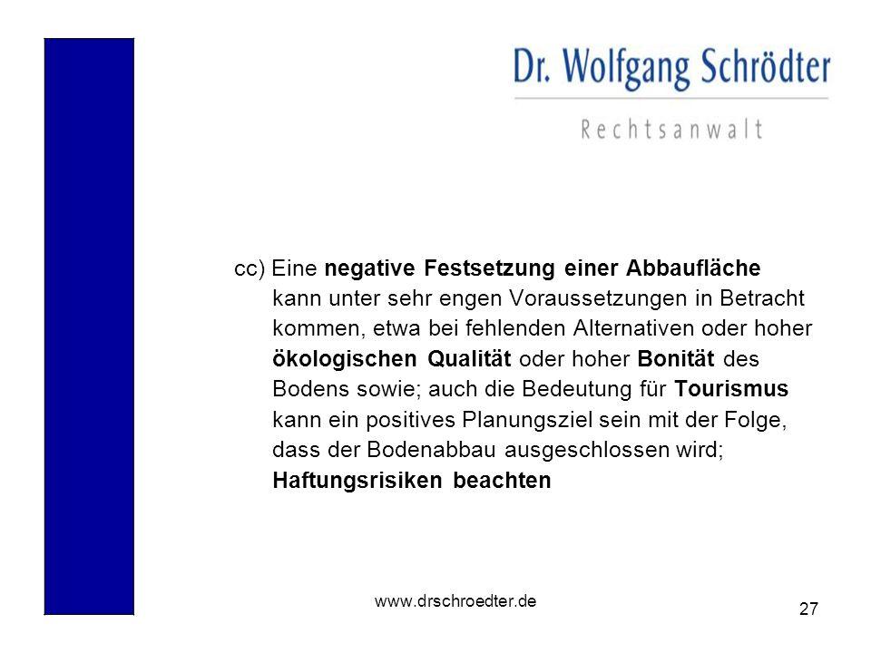 27 www.drschroedter.de cc) Eine negative Festsetzung einer Abbaufläche kann unter sehr engen Voraussetzungen in Betracht kommen, etwa bei fehlenden Al