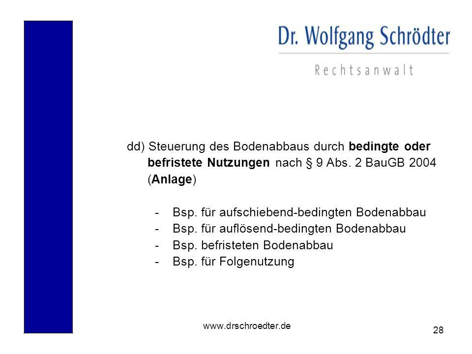 28 www.drschroedter.de dd) Steuerung des Bodenabbaus durch bedingte oder befristete Nutzungen nach § 9 Abs. 2 BauGB 2004 (Anlage) - Bsp. für aufschieb