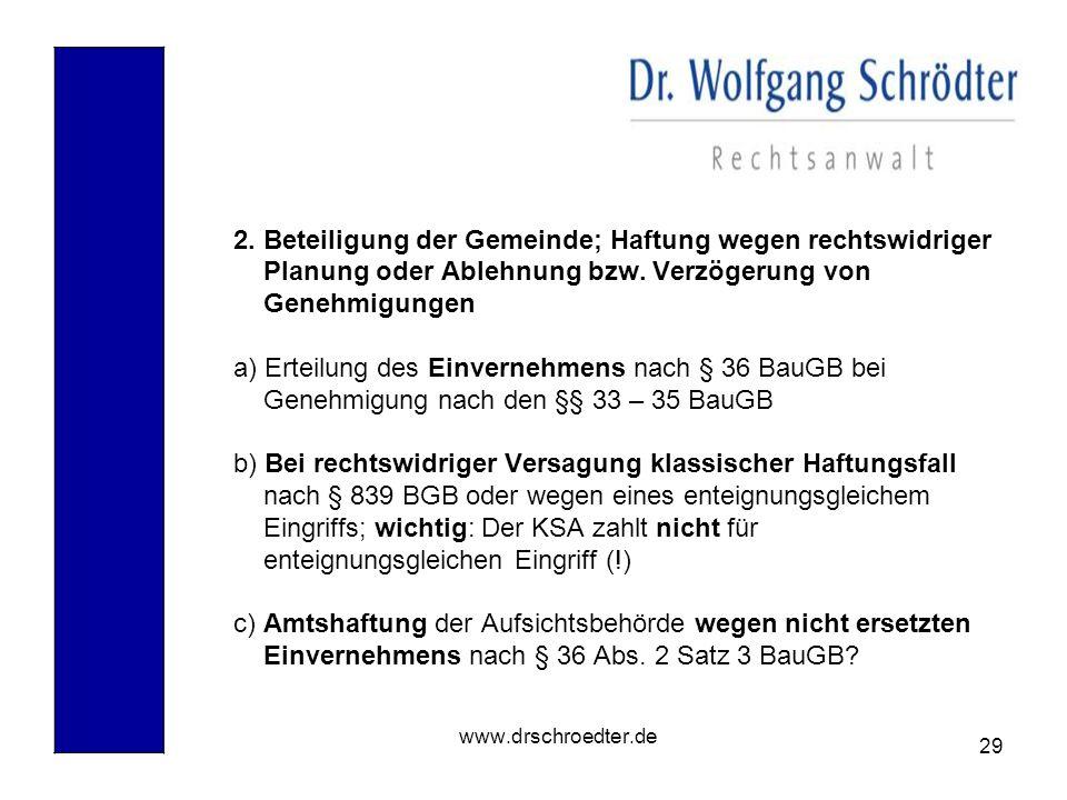 29 www.drschroedter.de 2. Beteiligung der Gemeinde; Haftung wegen rechtswidriger Planung oder Ablehnung bzw. Verzögerung von Genehmigungen a) Erteilun