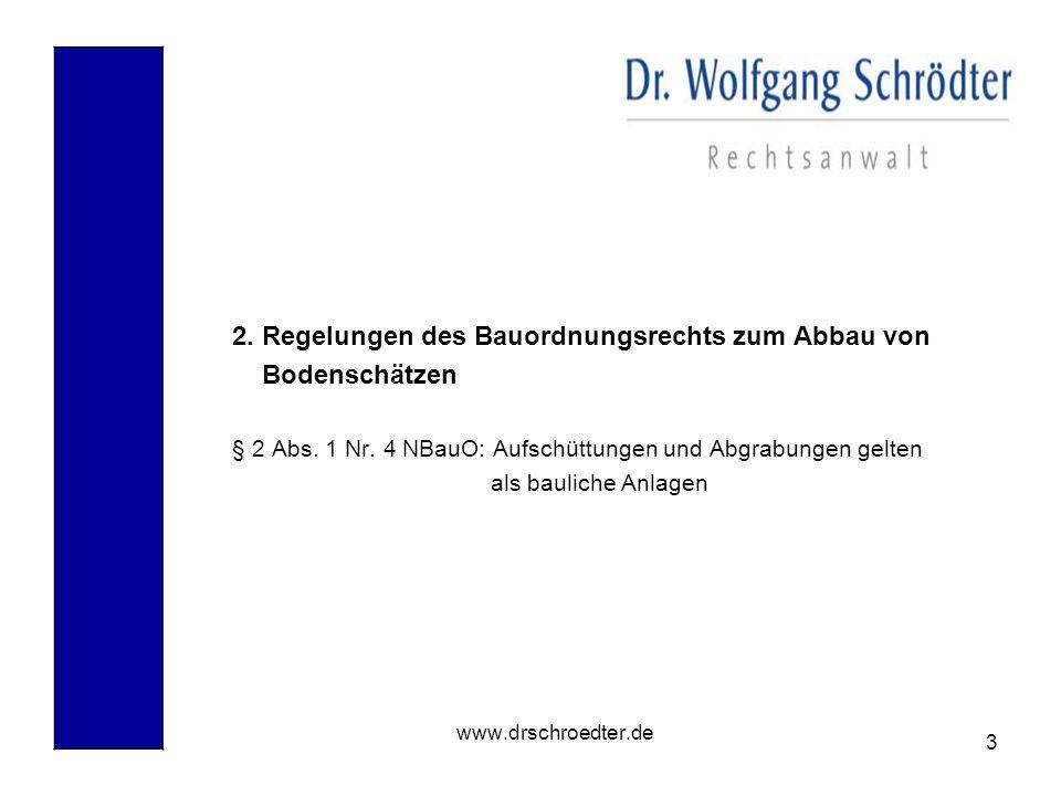3 www.drschroedter.de 2. Regelungen des Bauordnungsrechts zum Abbau von Bodenschätzen § 2 Abs. 1 Nr. 4 NBauO: Aufschüttungen und Abgrabungen gelten al