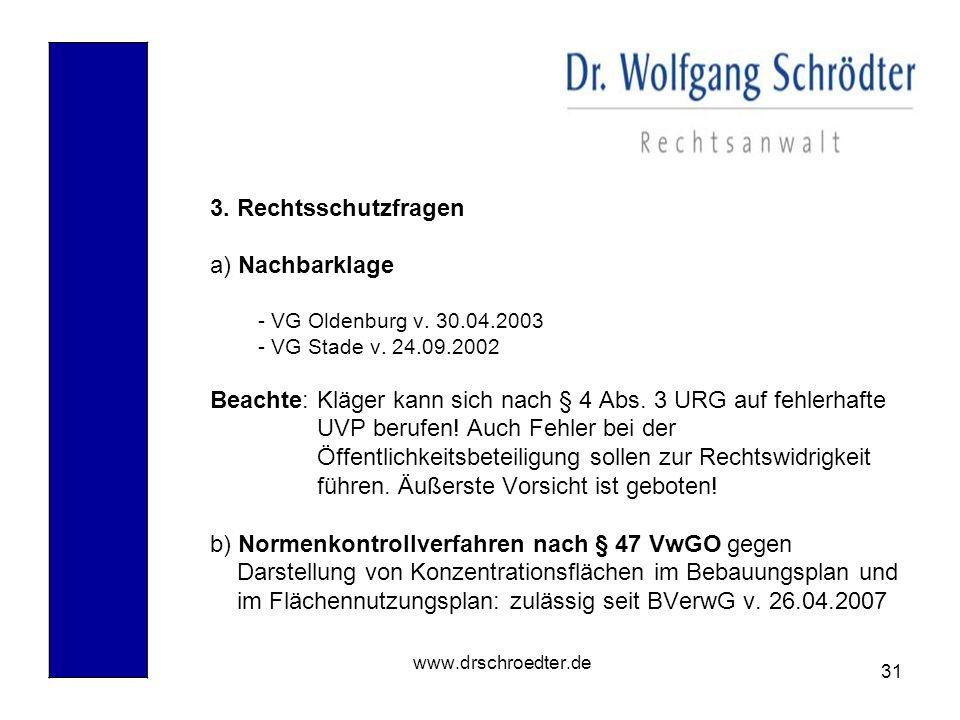 31 www.drschroedter.de 3. Rechtsschutzfragen a) Nachbarklage - VG Oldenburg v. 30.04.2003 - VG Stade v. 24.09.2002 Beachte: Kläger kann sich nach § 4