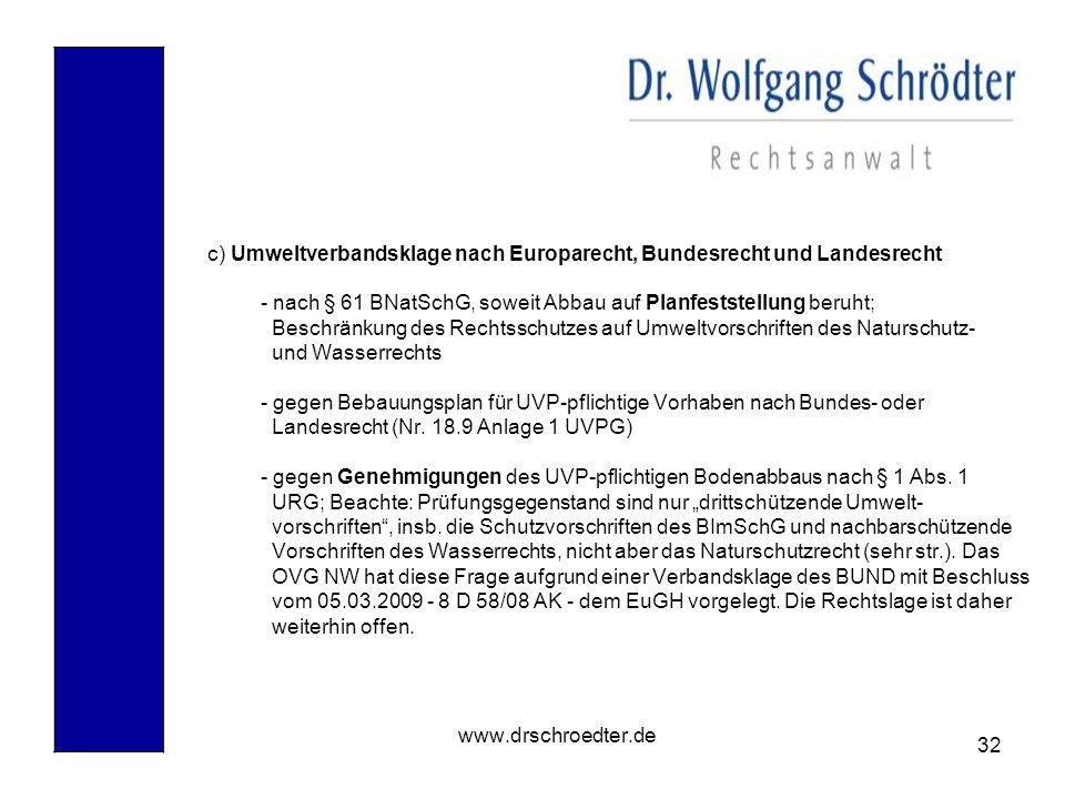 32 www.drschroedter.de c) Umweltverbandsklage nach Europarecht, Bundesrecht und Landesrecht - nach § 61 BNatSchG, soweit Abbau auf Planfeststellung be