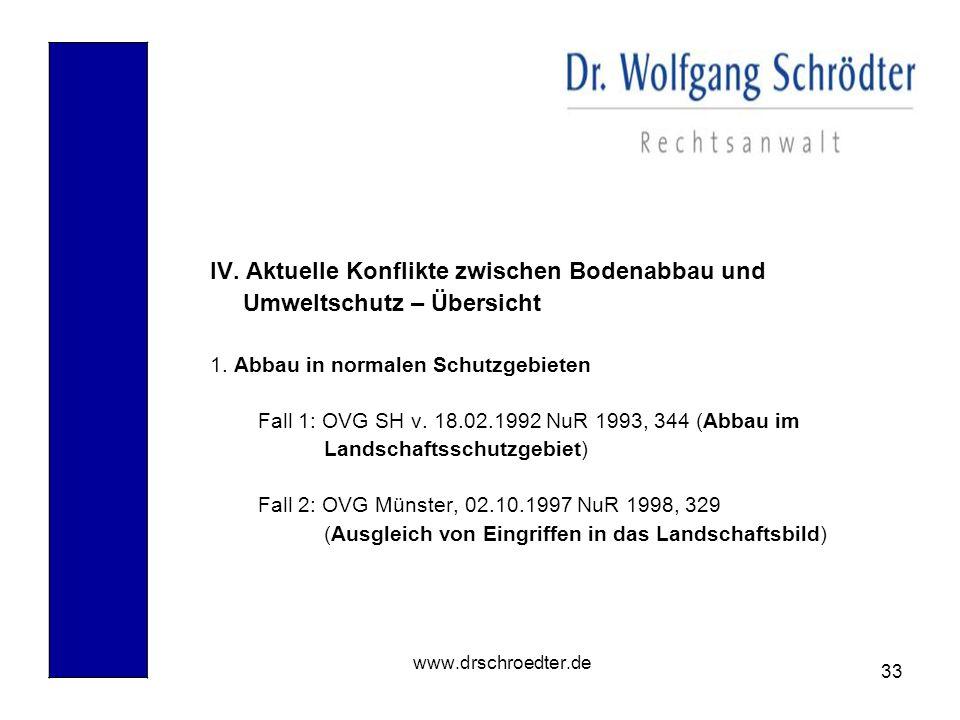 33 www.drschroedter.de IV. Aktuelle Konflikte zwischen Bodenabbau und Umweltschutz – Übersicht 1. Abbau in normalen Schutzgebieten Fall 1: OVG SH v. 1