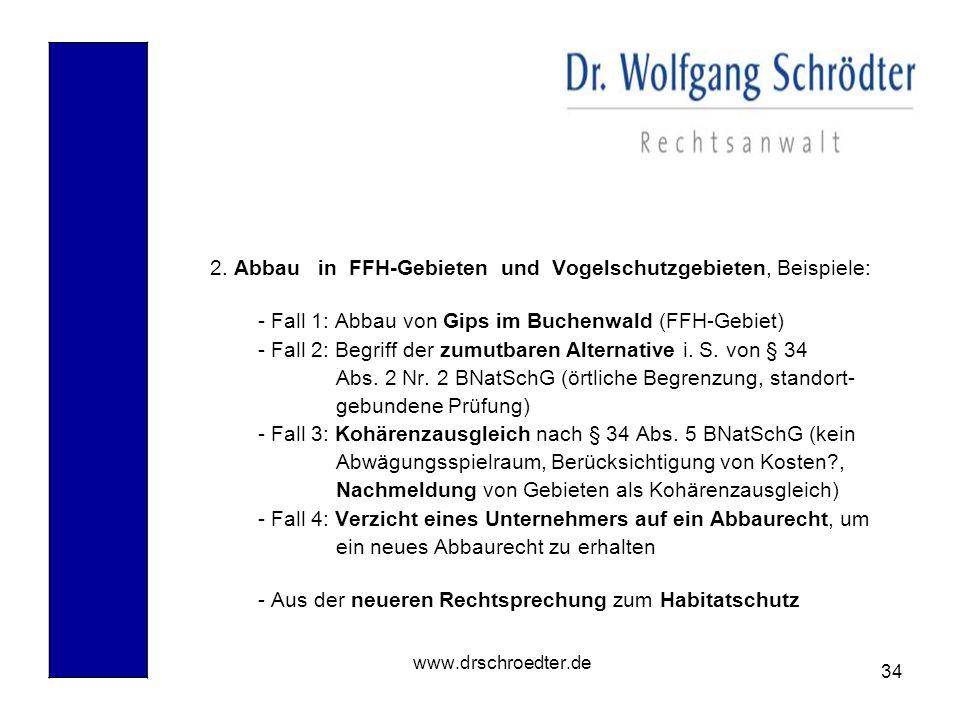 34 www.drschroedter.de 2. Abbau in FFH-Gebieten und Vogelschutzgebieten, Beispiele: - Fall 1: Abbau von Gips im Buchenwald (FFH-Gebiet) - Fall 2: Begr