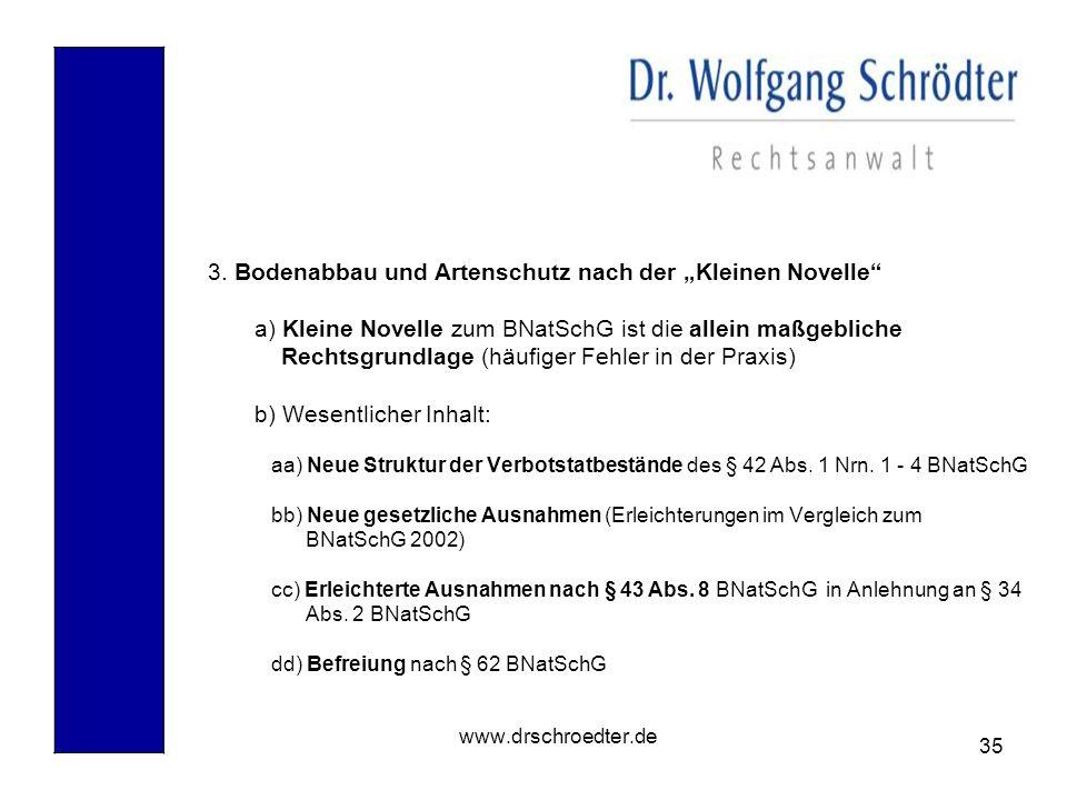 35 www.drschroedter.de 3. Bodenabbau und Artenschutz nach der Kleinen Novelle a) Kleine Novelle zum BNatSchG ist die allein maßgebliche Rechtsgrundlag