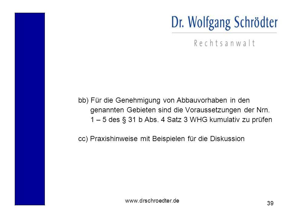 39 www.drschroedter.de bb) Für die Genehmigung von Abbauvorhaben in den genannten Gebieten sind die Voraussetzungen der Nrn. 1 – 5 des § 31 b Abs. 4 S