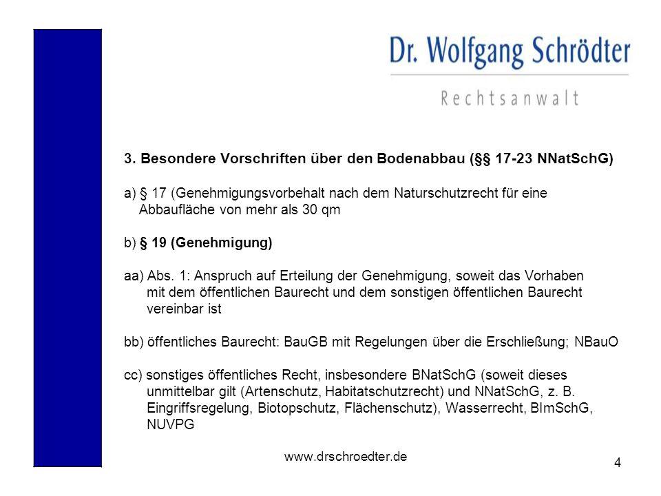 4 www.drschroedter.de 3. Besondere Vorschriften über den Bodenabbau (§§ 17-23 NNatSchG) a) § 17 (Genehmigungsvorbehalt nach dem Naturschutzrecht für e