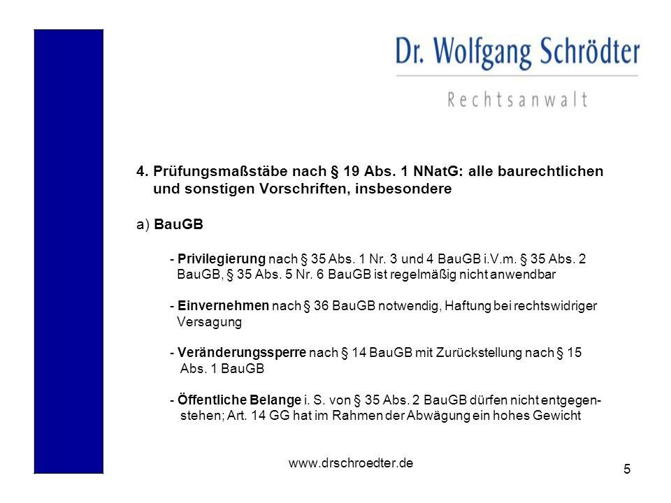 5 www.drschroedter.de 4. Prüfungsmaßstäbe nach § 19 Abs. 1 NNatG: alle baurechtlichen und sonstigen Vorschriften, insbesondere a) BauGB - Privilegieru
