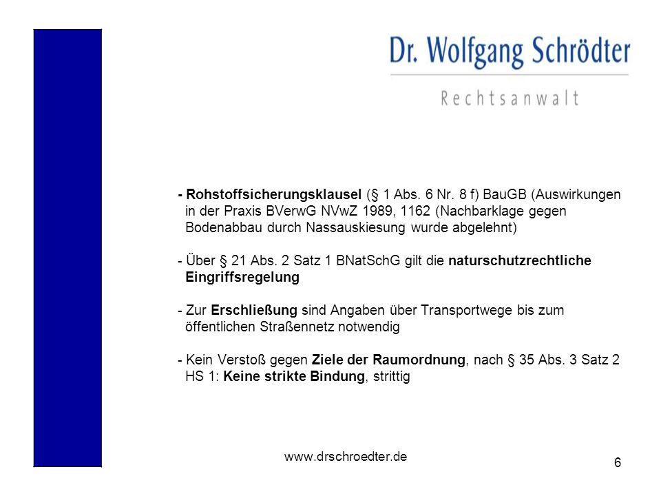 6 www.drschroedter.de - Rohstoffsicherungsklausel (§ 1 Abs. 6 Nr. 8 f) BauGB (Auswirkungen in der Praxis BVerwG NVwZ 1989, 1162 (Nachbarklage gegen Bo