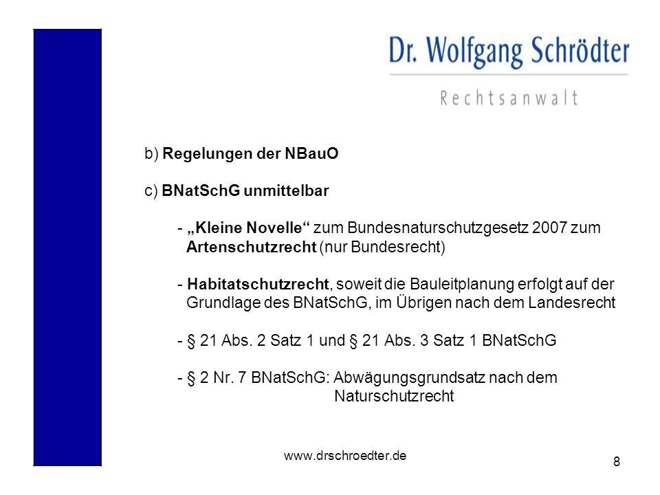 8 www.drschroedter.de b) Regelungen der NBauO c) BNatSchG unmittelbar - Kleine Novelle zum Bundesnaturschutzgesetz 2007 zum Artenschutzrecht (nur Bund