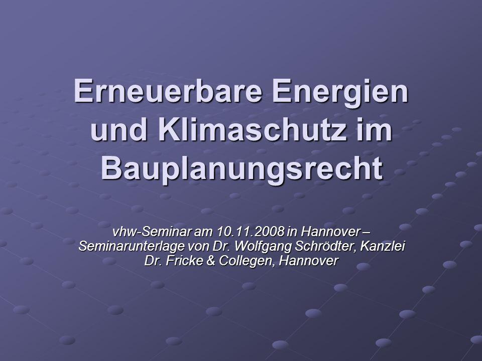 Erneuerbare Energien und Klimaschutz im Bauplanungsrecht vhw-Seminar am 10.11.2008 in Hannover – Seminarunterlage von Dr. Wolfgang Schrödter, Kanzlei