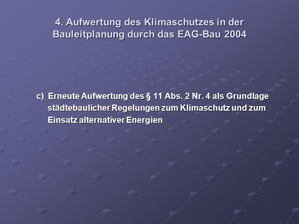 4. Aufwertung des Klimaschutzes in der Bauleitplanung durch das EAG-Bau 2004 c)Erneute Aufwertung des § 11 Abs. 2 Nr. 4 als Grundlage c)Erneute Aufwer