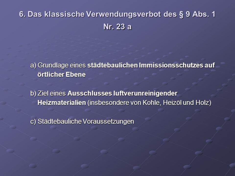 6. Das klassische Verwendungsverbot des § 9 Abs. 1 Nr. 23 a a)Grundlage eines städtebaulichen Immissionsschutzes auf a)Grundlage eines städtebaulichen