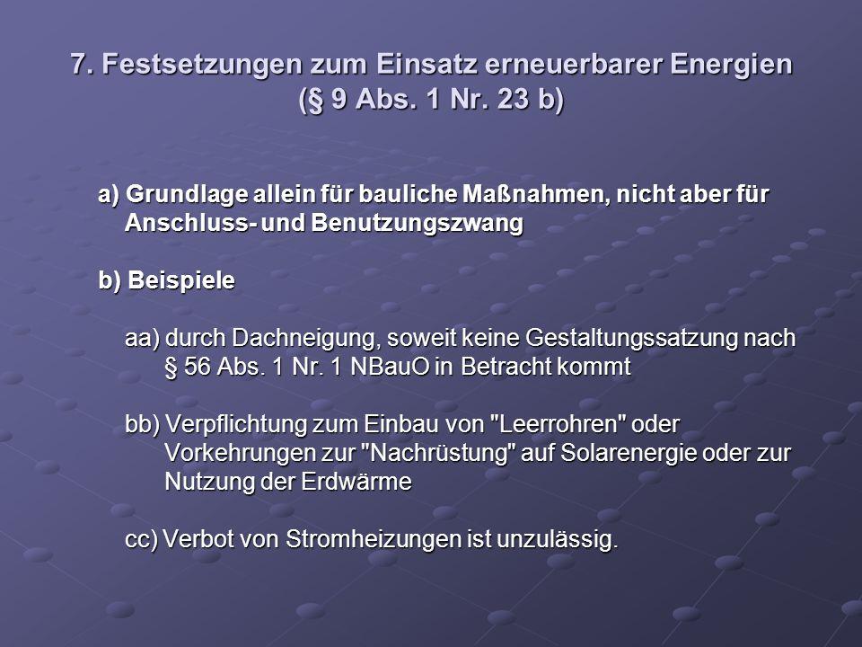 7. Festsetzungen zum Einsatz erneuerbarer Energien (§ 9 Abs. 1 Nr. 23 b) a) Grundlage allein für bauliche Maßnahmen, nicht aber für a) Grundlage allei