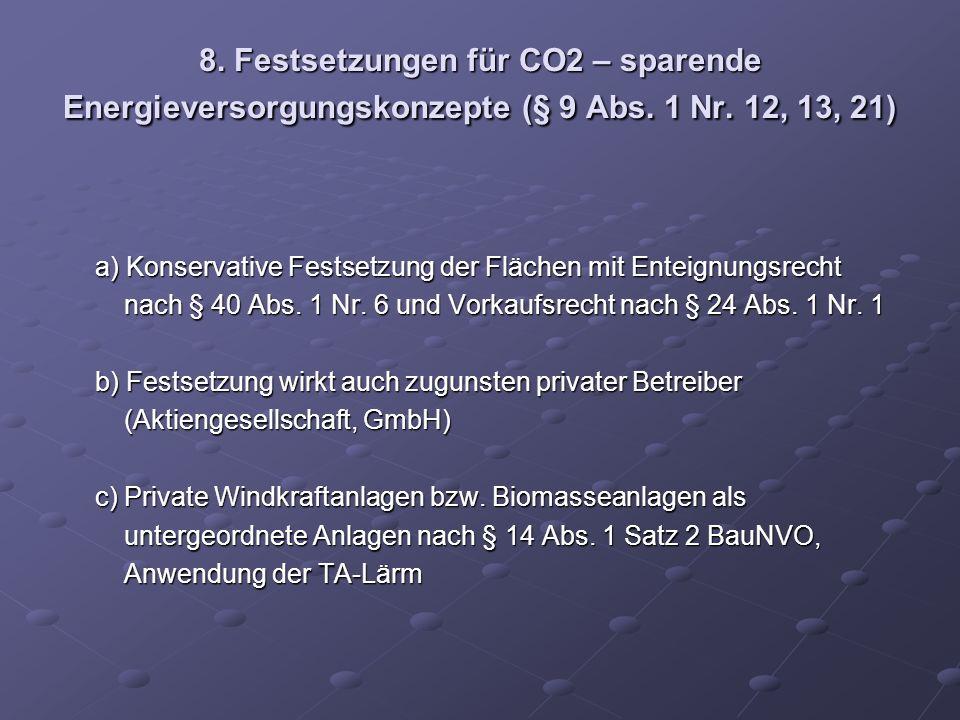 8. Festsetzungen für CO2 – sparende Energieversorgungskonzepte (§ 9 Abs. 1 Nr. 12, 13, 21) a) Konservative Festsetzung der Flächen mit Enteignungsrech